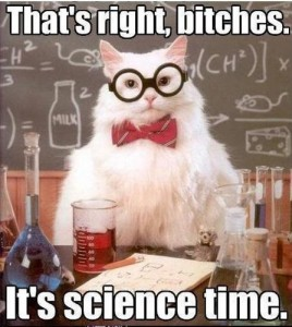 That's right, bitches. It's science time.